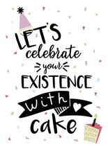 Celebrate your Existenc... by Stephani Mrozinski