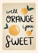Orange You Sweet by Stephani Mrozinski