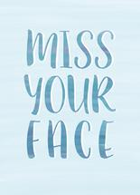 Miss your face by Faith Roper Constant