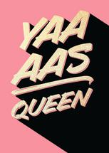 Yaaaas Queen by Janice Rudan