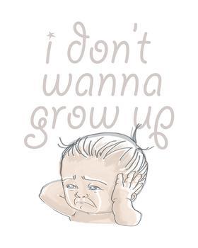 i don't wanna grow up