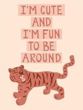 I'm Cute & Fun by Eleven Eleven Design Studio