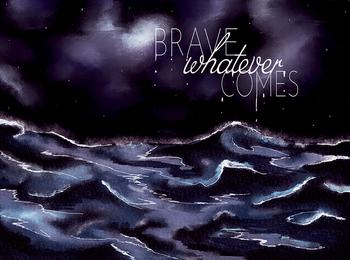 Brave Whatever Comes